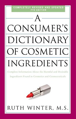 A Consumer's Dictionary of Cosmetic Ingredients By Winter, Ruth
